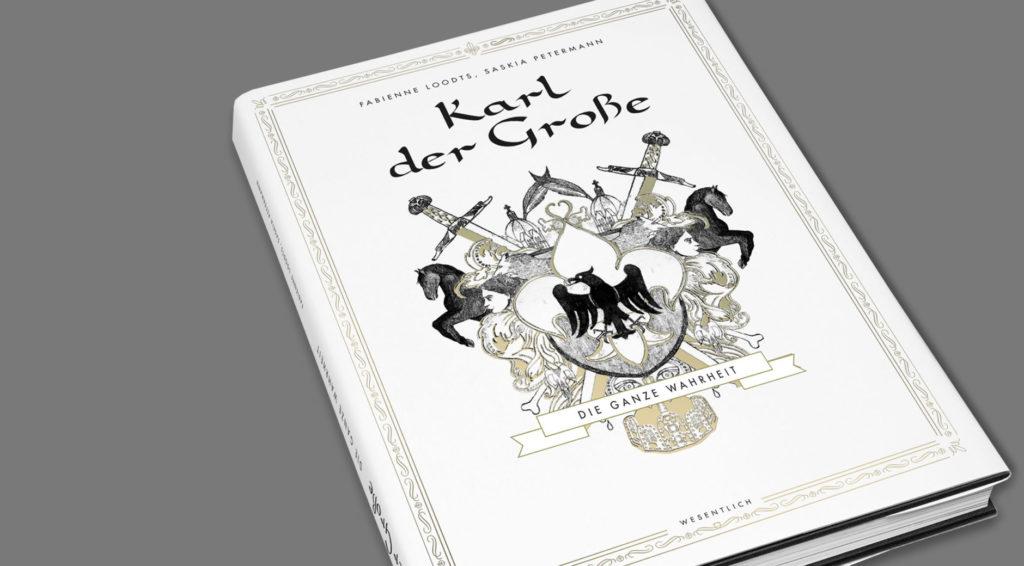 Karl der Große – Die ganze Wahrheit, Buchgestaltung, Text und Illustrationen by wesentlich. visuelle Kommunikation, Fabienne Loodts, Saskia Petermann